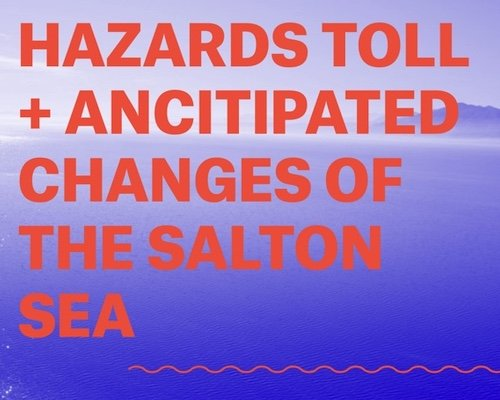 Hazards Toll + Ancitipated Changes of the Salton Sea